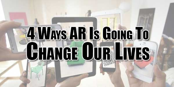 4-Ways-AR-Is-Going-To-Change-Our-Lives.jpg